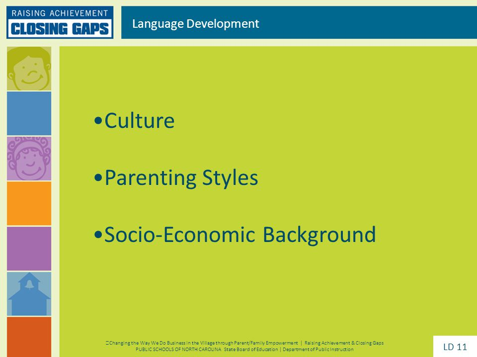 Culture Parenting Styles Socio-Economic Background Language Development Changing the Way We Do Business in the Village through Parent/Family Empowerme