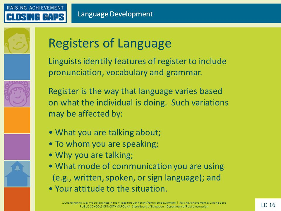 Linguists identify features of register to include pronunciation, vocabulary and grammar.