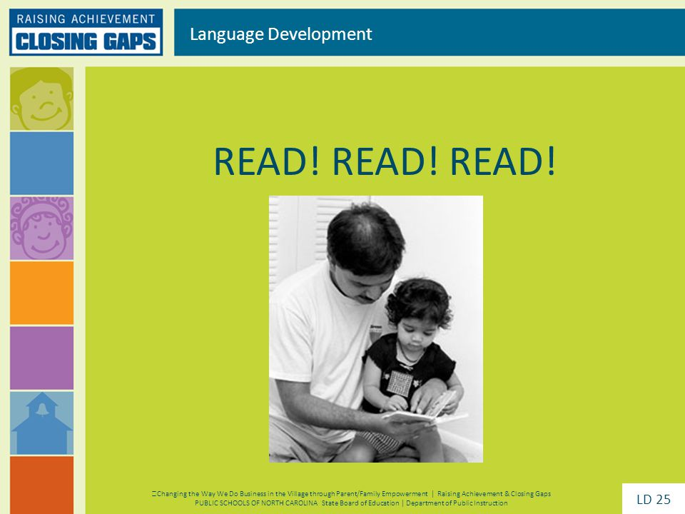READ! READ! READ! Language Development Changing the Way We Do Business in the Village through Parent/Family Empowerment | Raising Achievement & Closin