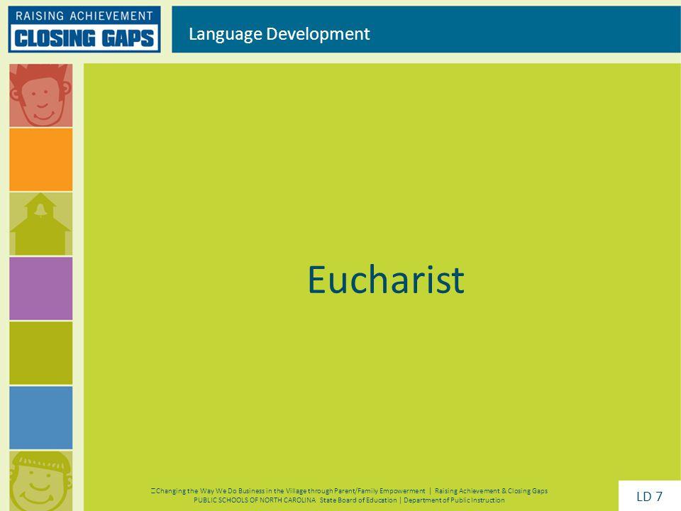 Eucharist Language Development Changing the Way We Do Business in the Village through Parent/Family Empowerment | Raising Achievement & Closing Gaps P