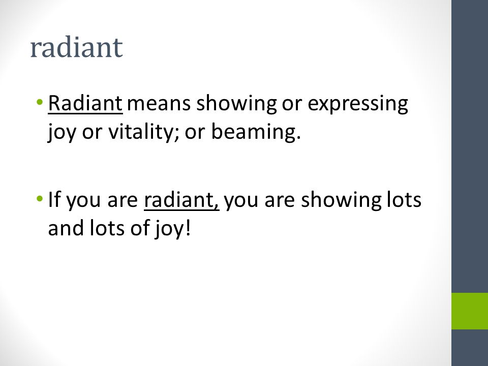 The word of the week is… Drumroll please…. RADIANT