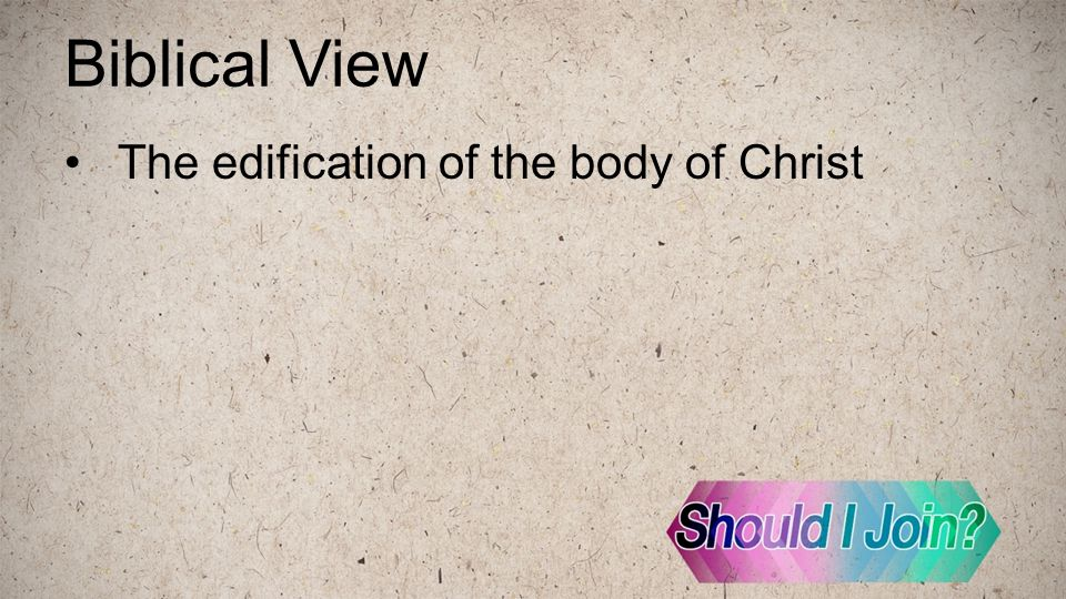 Biblical View The edification of the body of Christ