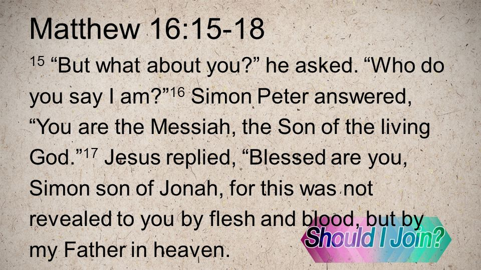 Matthew 16:15-18 15 But what about you. he asked.