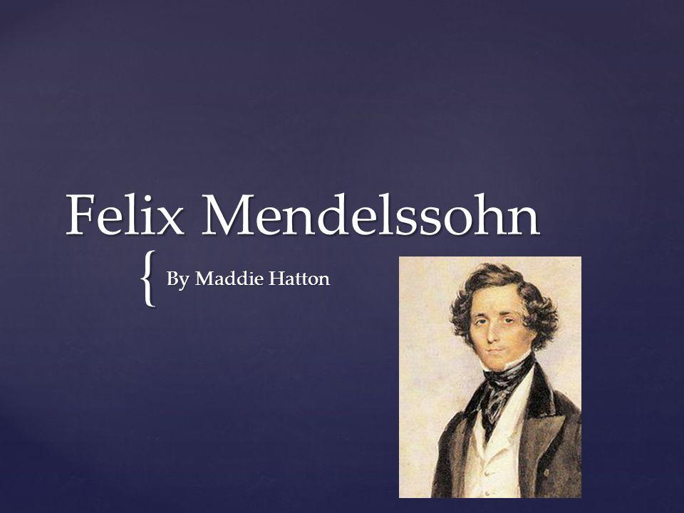 Felix Mendelssohn was born on February 2, 1809 in Hamburg.