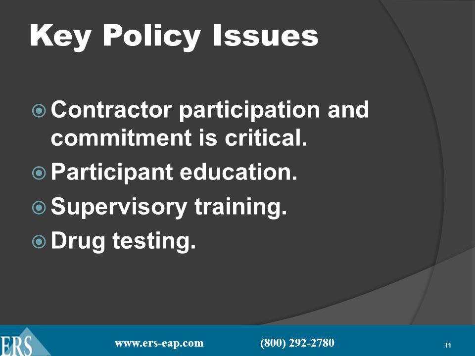 www.ers-eap.com (800) 292-2780 11 Key Policy Issues Contractor participation and commitment is critical.