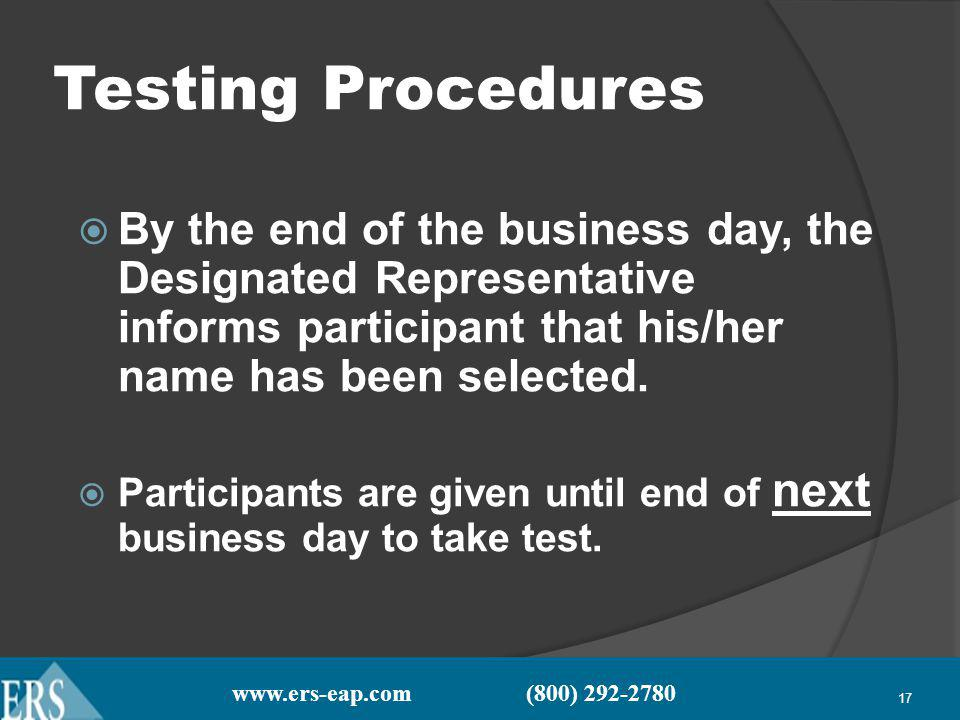 www.ers-eap.com (800) 292-2780 17 Testing Procedures By the end of the business day, the Designated Representative informs participant that his/her name has been selected.