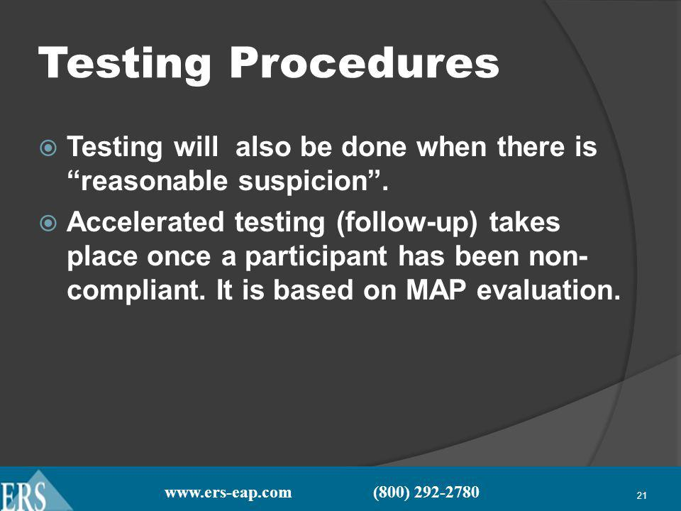 www.ers-eap.com (800) 292-2780 21 Testing Procedures Testing will also be done when there is reasonable suspicion.