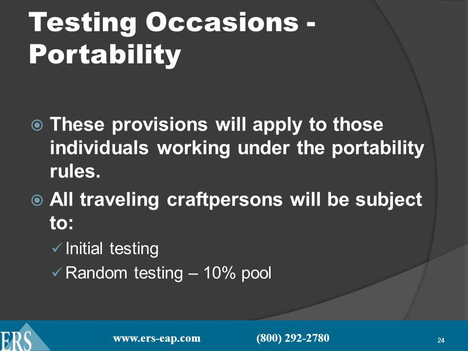 www.ers-eap.com (800) 292-2780 24 Testing Occasions - Portability These provisions will apply to those individuals working under the portability rules.