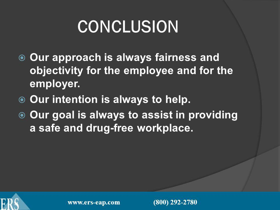 www.ers-eap.com (800) 292-2780 34 CONCLUSION Our approach is always fairness and objectivity for the employee and for the employer.