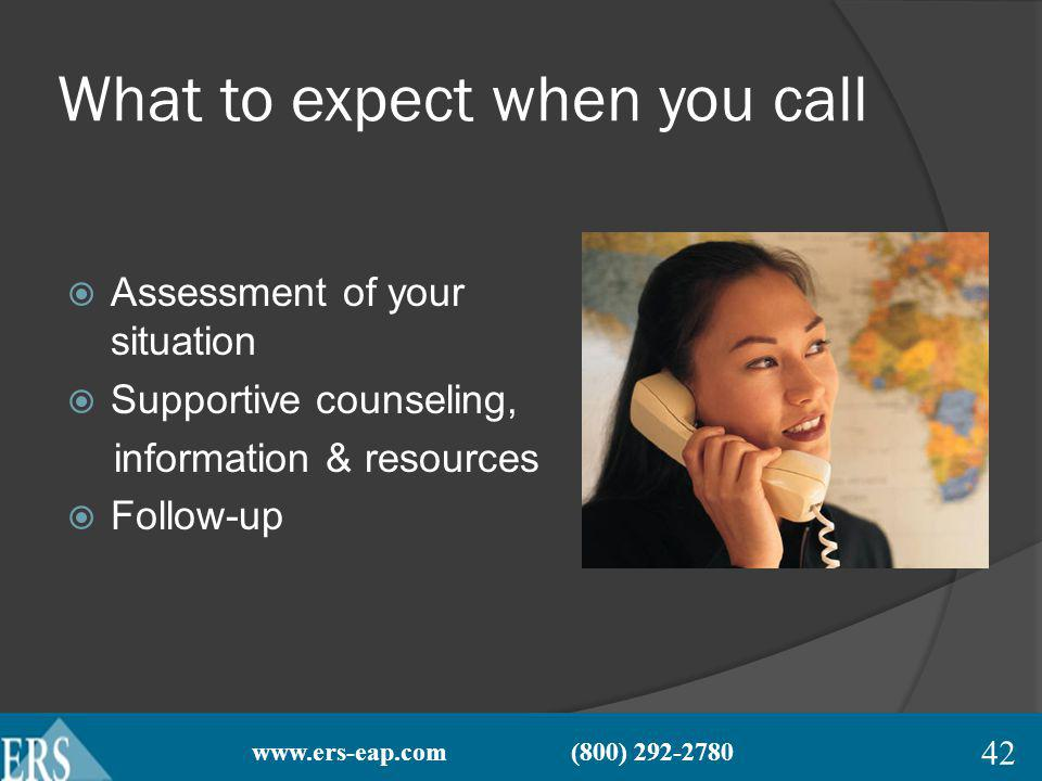 www.ers-eap.com (800) 292-2780 What to expect when you call Assessment of your situation Supportive counseling, information & resources Follow-up 42