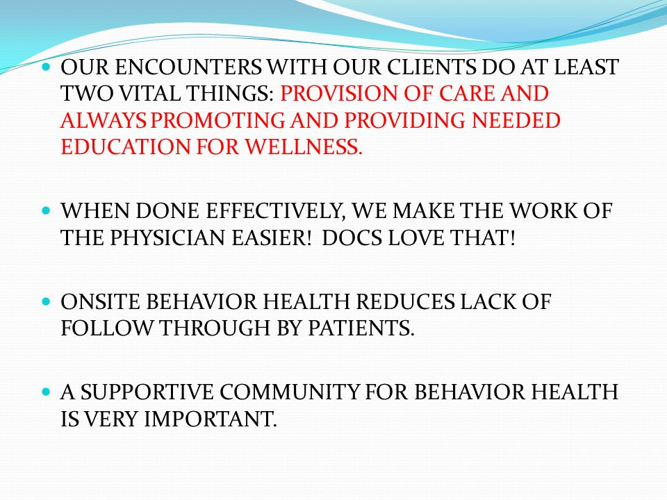 OUR ENCOUNTERS WITH OUR CLIENTS DO AT LEAST TWO VITAL THINGS: PROVISION OF CARE AND ALWAYS PROMOTING AND PROVIDING NEEDED EDUCATION FOR WELLNESS.