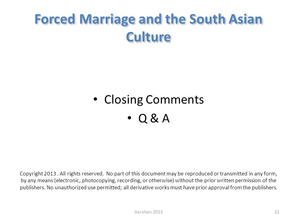 Forced Marriage and the South Asian Culture Closing Comments Q & A Copyright 2013.