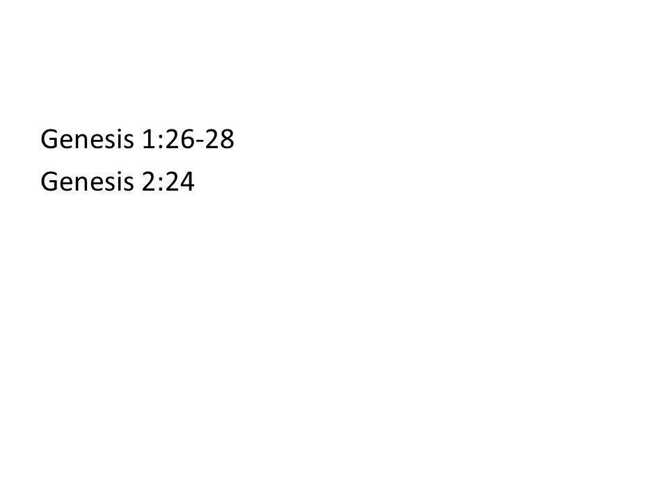 Genesis 1:26-28 Genesis 2:24