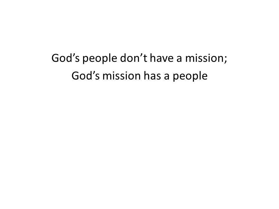 Gods people dont have a mission; Gods mission has a people