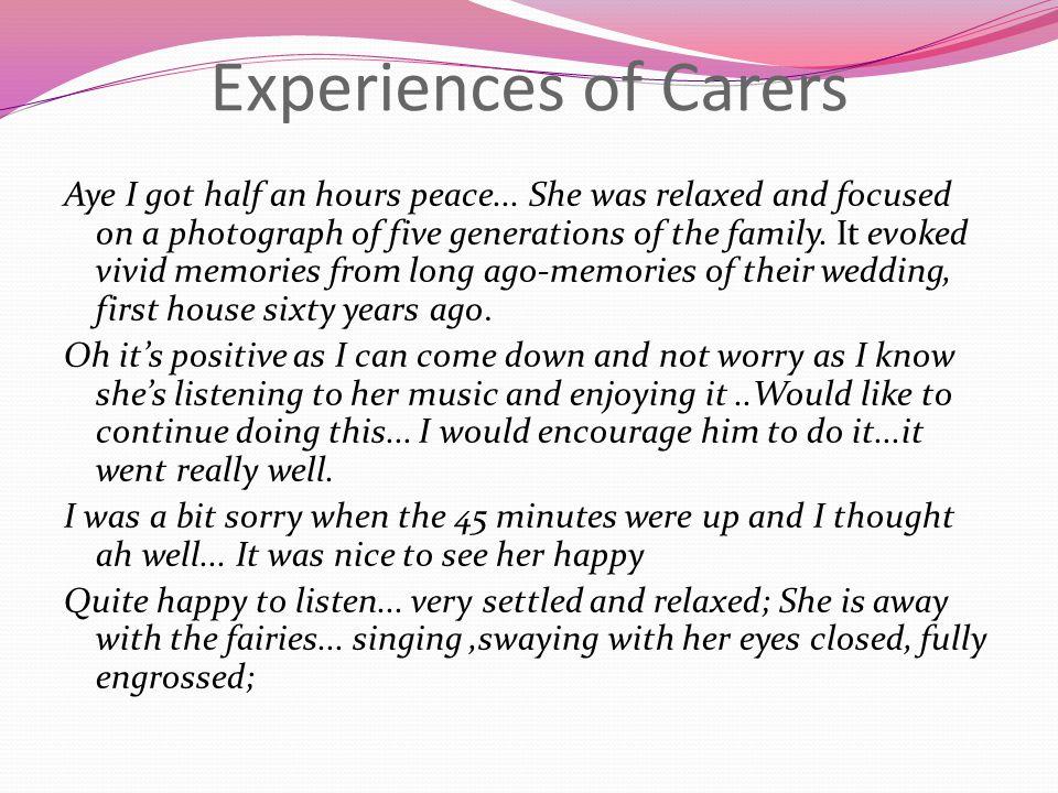 Experiences of Carers Aye I got half an hours peace...
