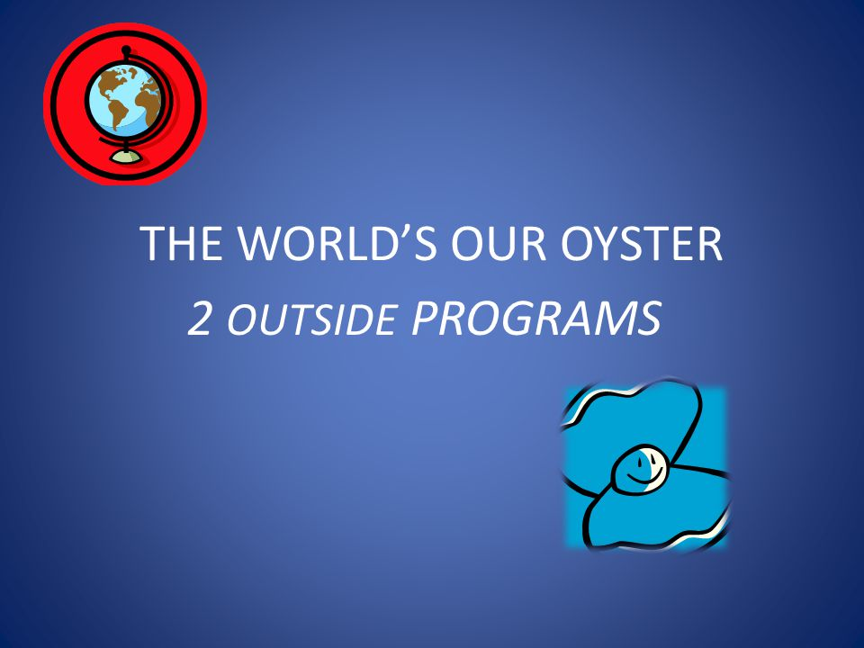 THE WORLDS OUR OYSTER 2 OUTSIDE PROGRAMS