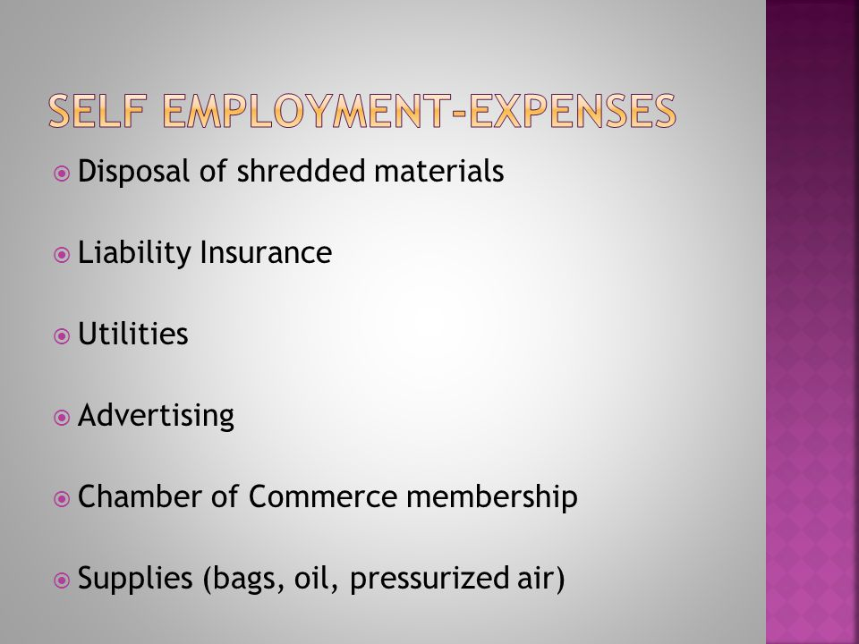 Disposal of shredded materials Liability Insurance Utilities Advertising Chamber of Commerce membership Supplies (bags, oil, pressurized air)