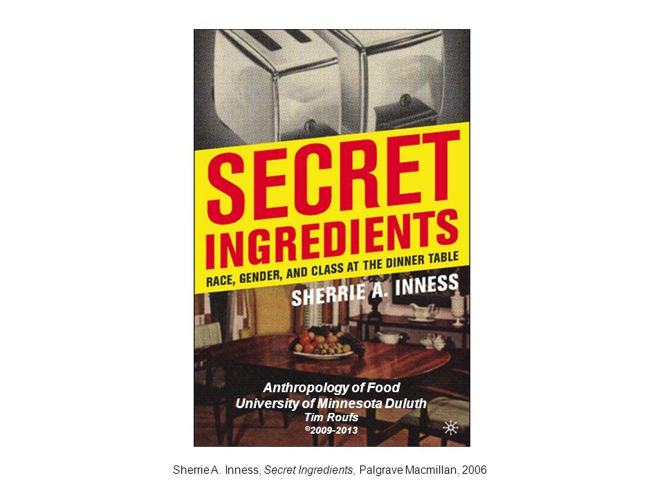 Sherrie A. Inness, Secret Ingredients, Palgrave Macmillan, 2006 Anthropology of Food University of Minnesota Duluth Tim Roufs © 2009-2013