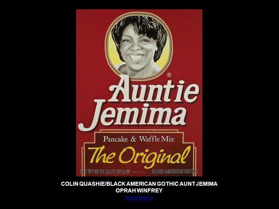 COLIN QUASHIE/BLACK AMERICAN GOTHIC AUNT JEMIMA OPRAH WINFREY image source