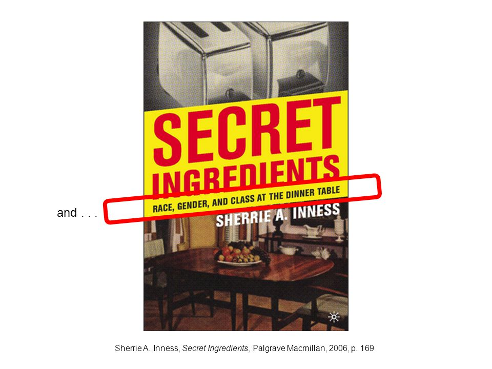Sherrie A. Inness, Secret Ingredients, Palgrave Macmillan, 2006, p. 169 and...