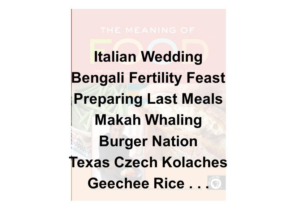 Italian Wedding Bengali Fertility Feast Preparing Last Meals Makah Whaling Burger Nation Texas Czech Kolaches Geechee Rice...