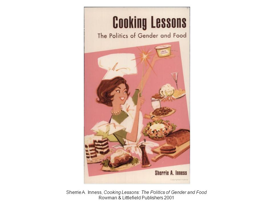 Sherrie A. Inness, Cooking Lessons: The Politics of Gender and Food Rowman & Littlefield Publishers 2001