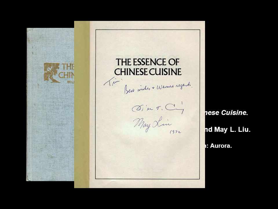 The Essence of Chinese Cuisine. 1970. William T Liu and May L. Liu. Nashville/London: Aurora.