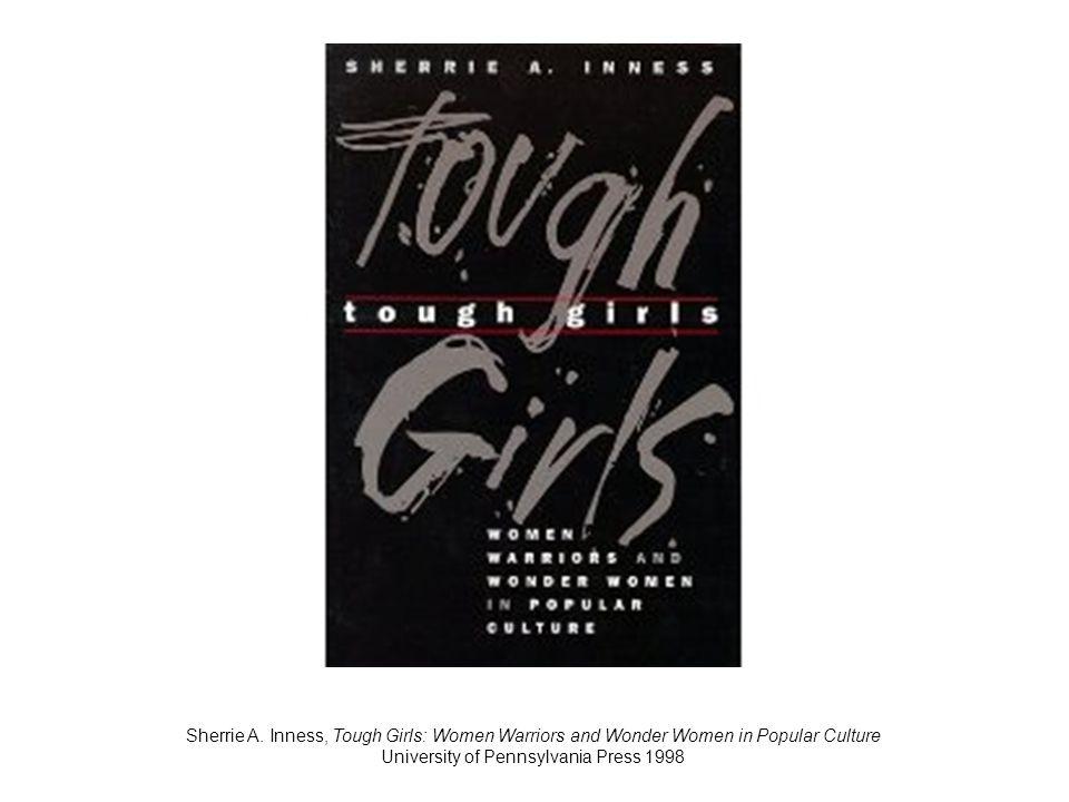 Sherrie A. Inness, Tough Girls: Women Warriors and Wonder Women in Popular Culture University of Pennsylvania Press 1998