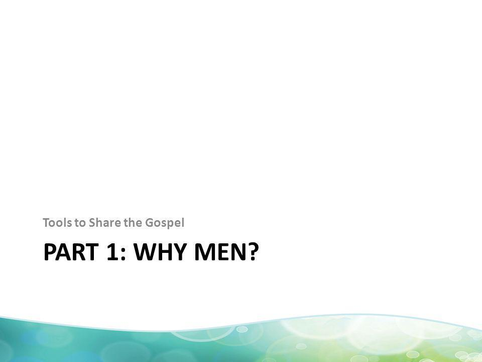 PART 1: WHY MEN Tools to Share the Gospel