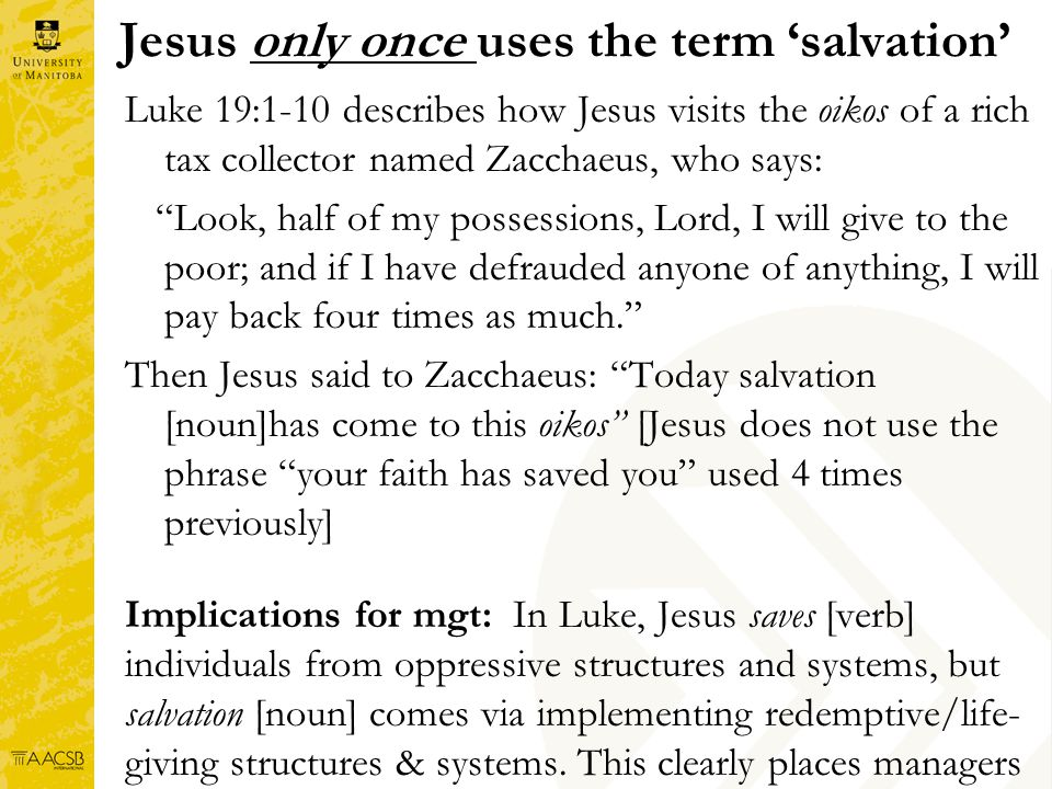 Jesus only once uses the term salvation Luke 19:1-10 describes how Jesus visits the oikos of a rich tax collector named Zacchaeus, who says: Look, hal