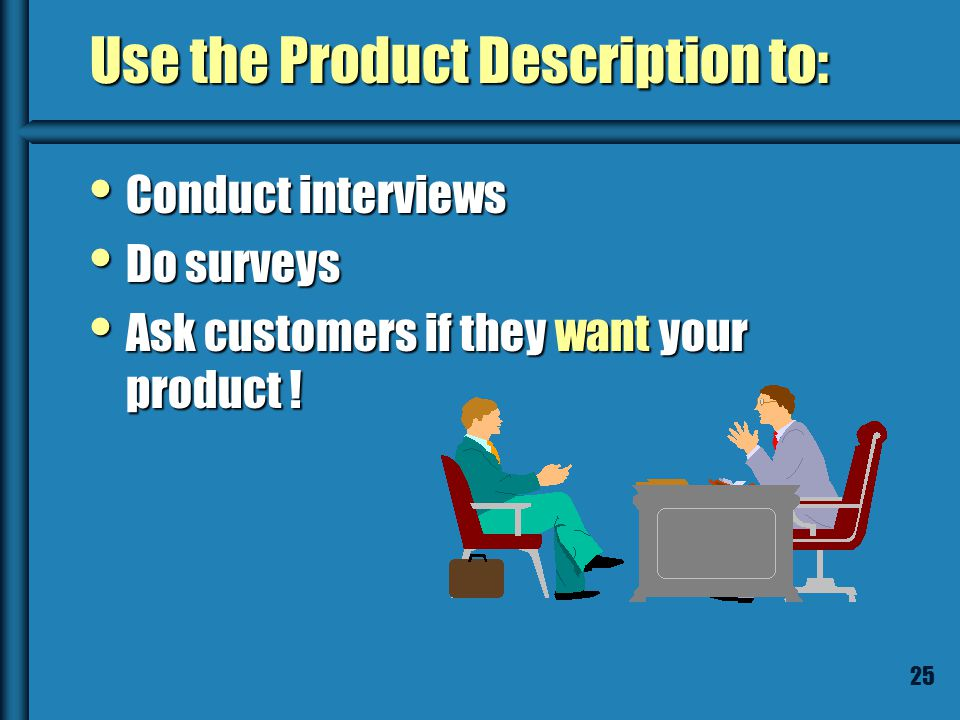 24 Testing Customer Interest Develop a one page product description Develop a one page product description What does it do ? What does it do ? How doe
