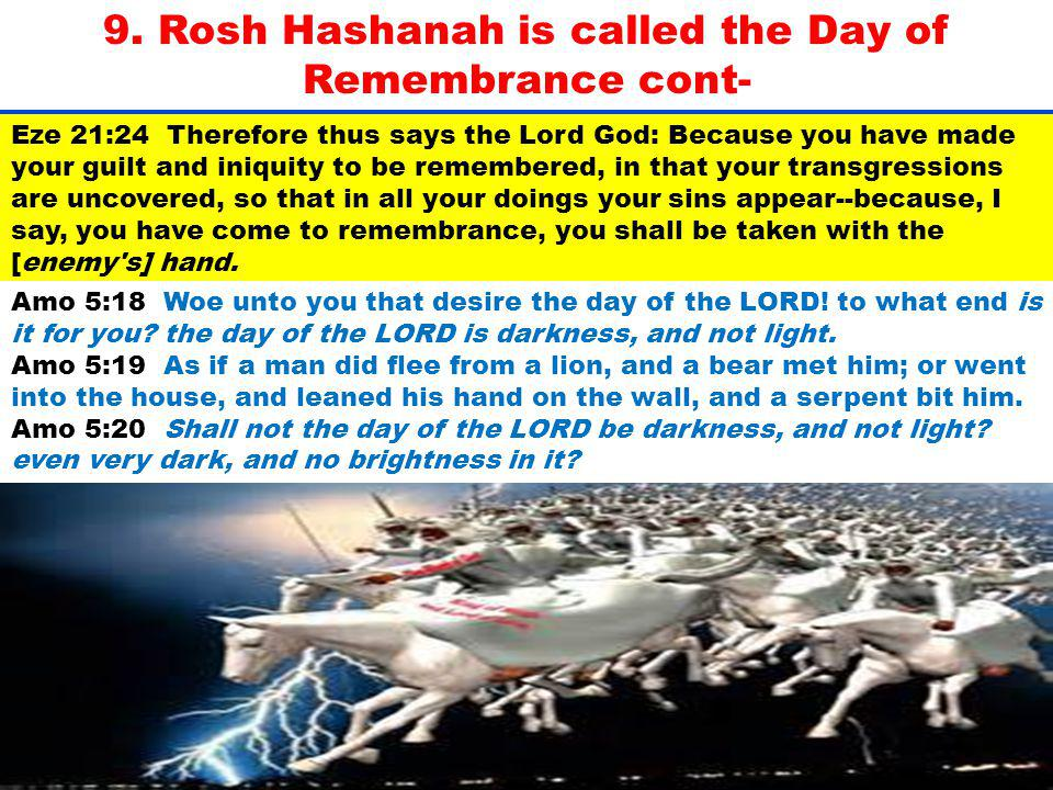 9. Rosh Hashanah is called the Day of Remembrance cont- Eze 21:24 Therefore thus says the Lord God: Because you have made your guilt and iniquity to b