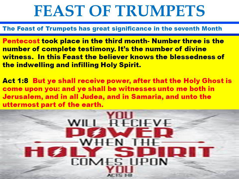 The Feast of Trumpets has great significance in the seventh Month FEAST OF TRUMPETS Pentecost took place in the third month- Number three is the numbe