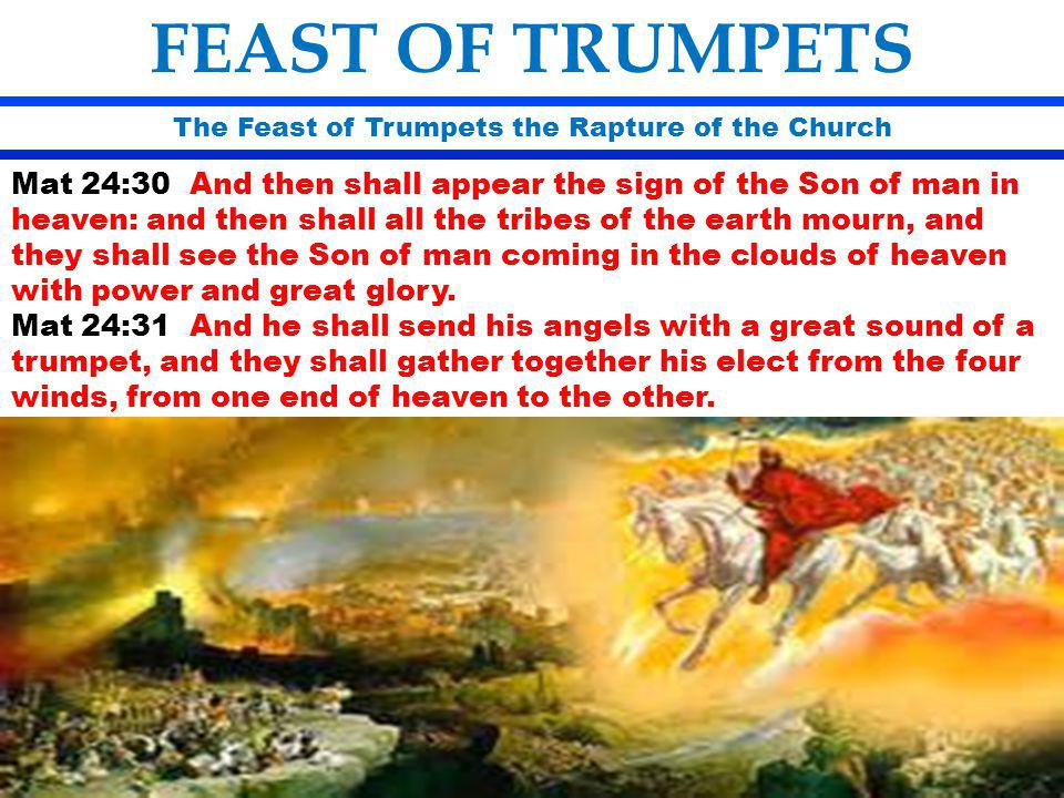 The Feast of Trumpets the Rapture of the Church FEAST OF TRUMPETS Mat 24:30 And then shall appear the sign of the Son of man in heaven: and then shall