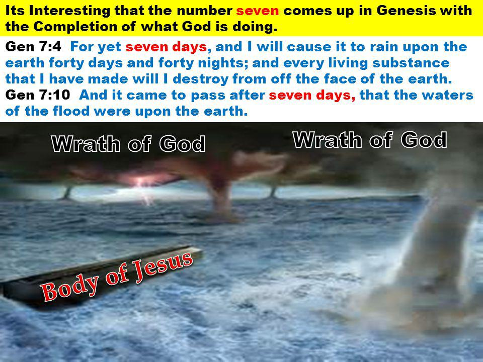 Its Interesting that the number seven comes up in Genesis with the Completion of what God is doing. Gen 7:4 For yet seven days, and I will cause it to