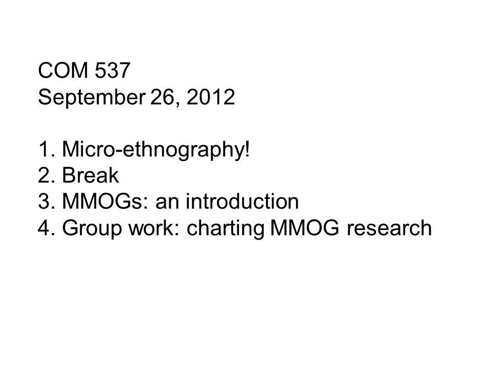 COM 537 September 26, 2012 1. Micro-ethnography. 2.