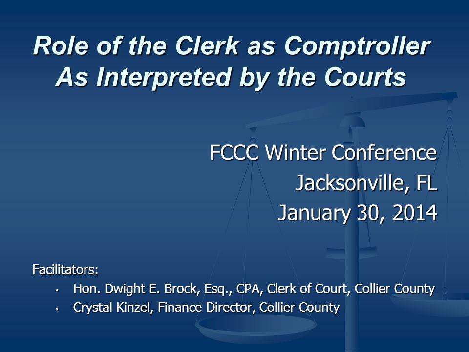 FCCC Winter Conference Jacksonville, FL January 30, 2014 Facilitators: Hon. Dwight E. Brock, Esq., CPA, Clerk of Court, Collier County Hon. Dwight E.