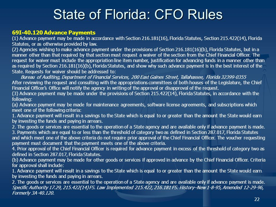 State of Florida: CFO Rules 22 69I Advance Payments (1) Advance payment may be made in accordance with Section (16), Florida Statutes, Section (14), Florida Statutes, or as otherwise provided by law.
