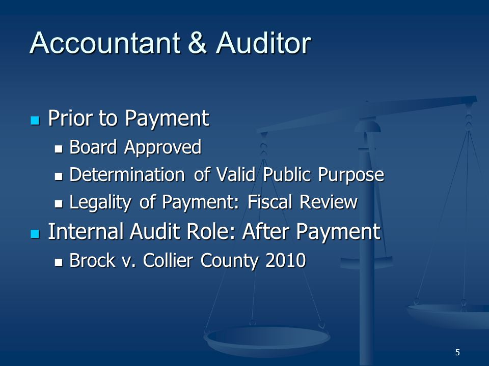 Accountant & Auditor Prior to Payment Prior to Payment Board Approved Board Approved Determination of Valid Public Purpose Determination of Valid Public Purpose Legality of Payment: Fiscal Review Legality of Payment: Fiscal Review Internal Audit Role: After Payment Internal Audit Role: After Payment Brock v.