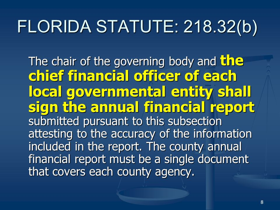 FLORIDA STATUTE: (b) The chair of the governing body and the chief financial officer of each local governmental entity shall sign the annual financial report submitted pursuant to this subsection attesting to the accuracy of the information included in the report.