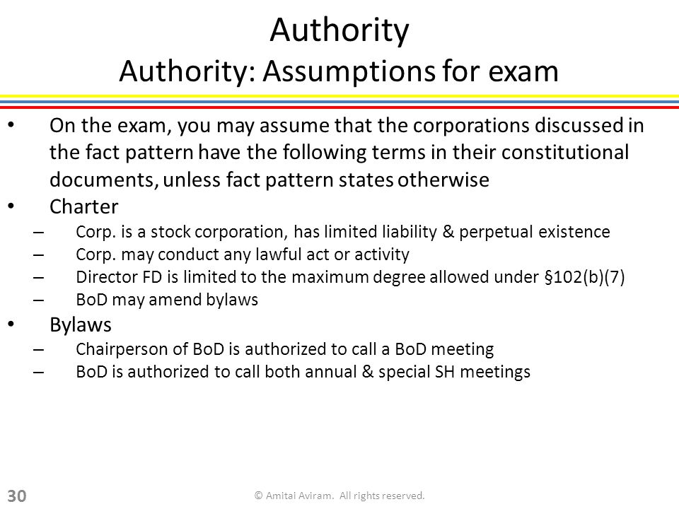 Authority Authority: Assumptions for exam On the exam, you may assume that the corporations discussed in the fact pattern have the following terms in their constitutional documents, unless fact pattern states otherwise Charter – Corp.