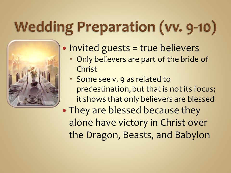 Invited guests = true believers Only believers are part of the bride of Christ Some see v. 9 as related to predestination, but that is not its focus;
