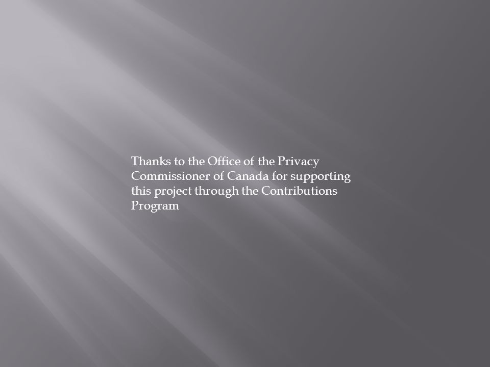 Thanks to the Office of the Privacy Commissioner of Canada for supporting this project through the Contributions Program