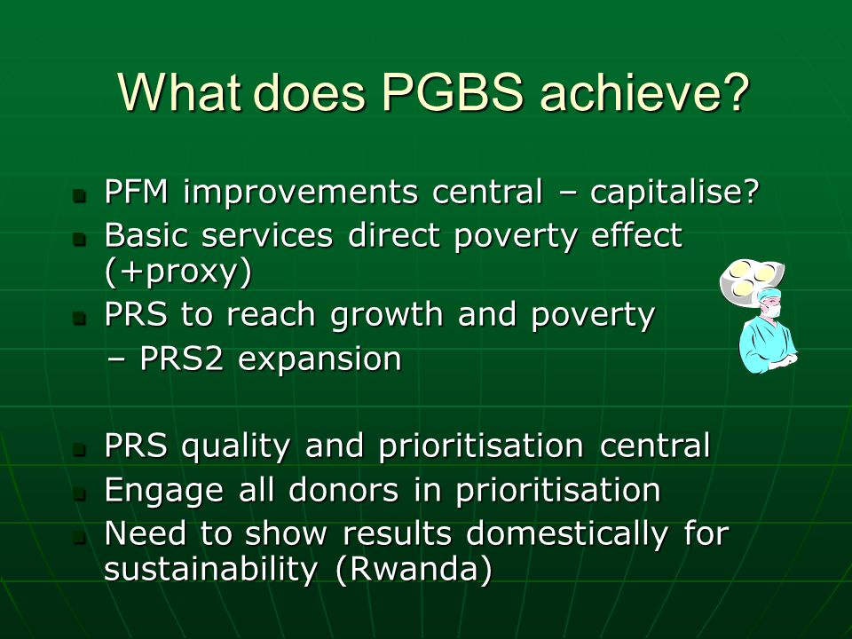 What does PGBS achieve. PFM improvements central – capitalise.