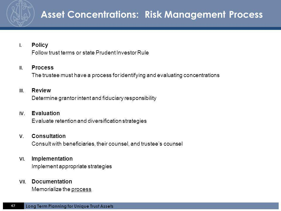 Click here 47 Long Term Planning for Unique Trust Assets A C C E S S. E X P E R T I S E. S E R V I C E. Asset Concentrations: Risk Management Process