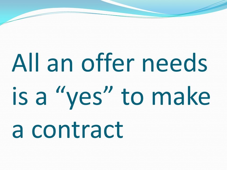 All an offer needs is a yes to make a contract