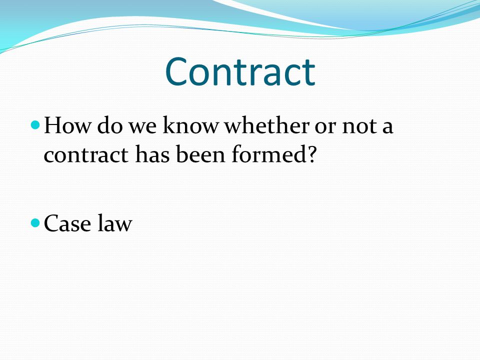 Contract How do we know whether or not a contract has been formed Case law