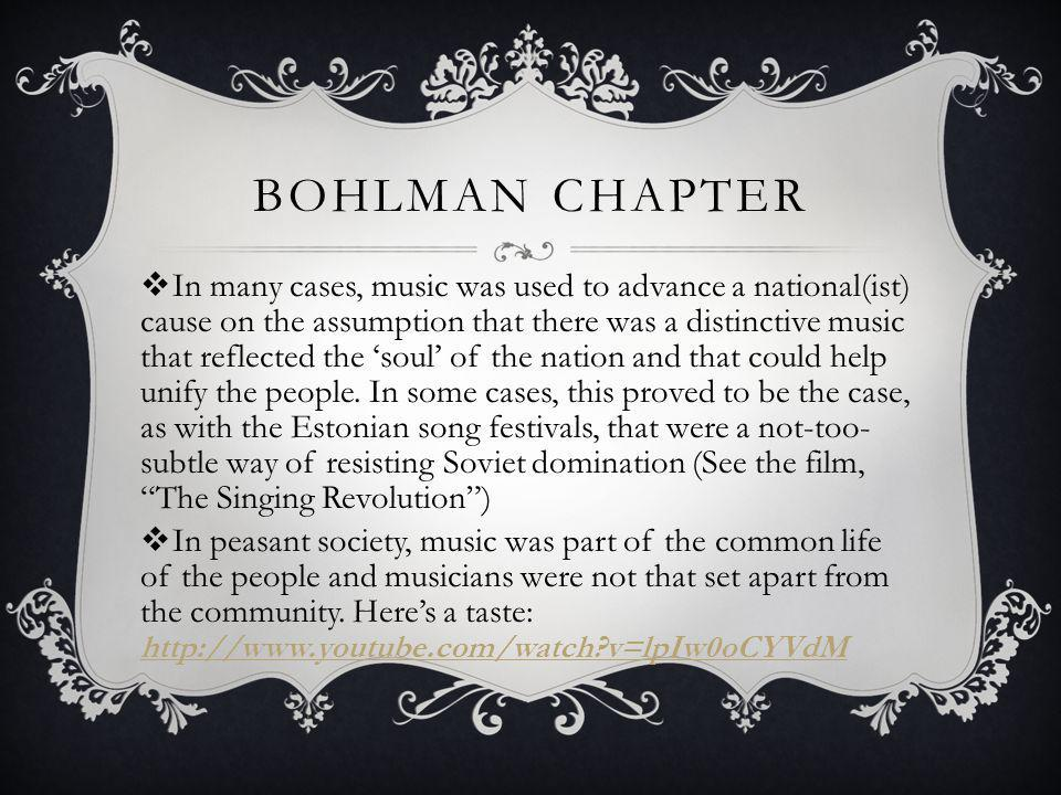 BOHLMAN CHAPTER In many cases, music was used to advance a national(ist) cause on the assumption that there was a distinctive music that reflected the soul of the nation and that could help unify the people.