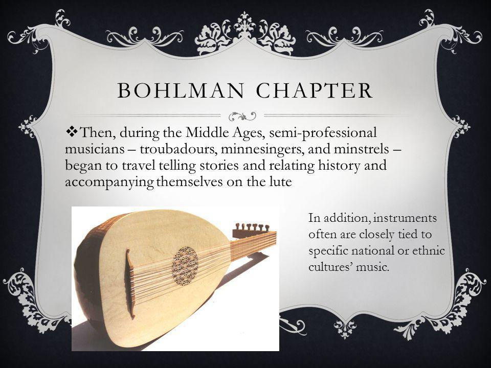 BOHLMAN CHAPTER Then, during the Middle Ages, semi-professional musicians – troubadours, minnesingers, and minstrels – began to travel telling stories