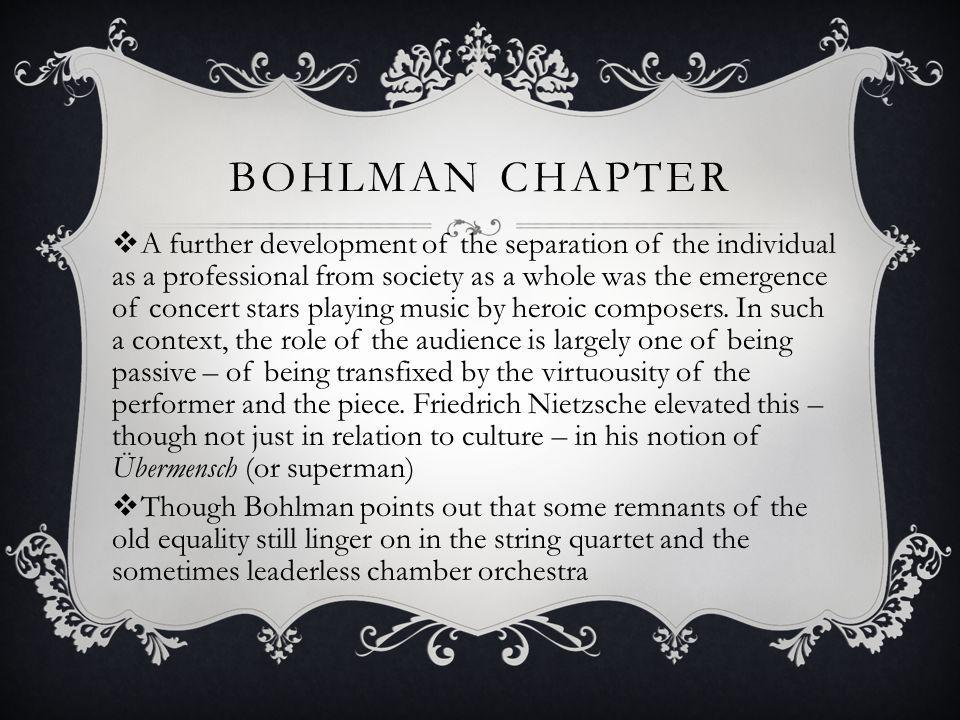 BOHLMAN CHAPTER A further development of the separation of the individual as a professional from society as a whole was the emergence of concert stars playing music by heroic composers.